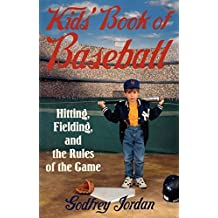 Kids' Book of Baseball: Hitting, Fielding, and the Rules of the Game by Godfrey Jordan (1995-03-03)
