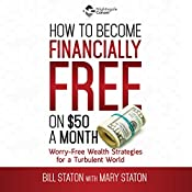 How to Become Financially Free: Worry-Free Wealth Secrets for a Turbulent World | Bill Staton, Mary Staton