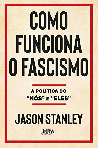 """Como funciona o fascismo: A política do """"nós"""" e """"eles"""" por [Stanley, Jason]"""