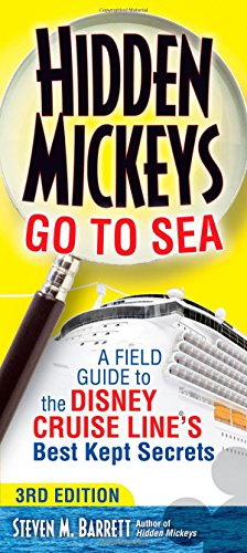 Hidden Mickeys Go To Sea: A Field Guide to the Disney Cruise Line's Best Kept Secrets (Best Time For Disney Cruise)