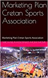 Marketing Plan Cretan Sports Association: Marketing Plan Cretan Sports Association