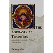 The Zoroastrian Tradition: An Introduction to the Ancient Wisdom of Zarathushtra (vols 1 and 2)