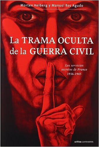 La trama oculta de la Guerra Civil: Los servicios secretos de Franco ...