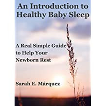 An Introduction to Healthy Baby Sleep: A Real Simple Guide to Help Your Newborn Rest (Real Simple Motherhood)