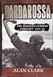 Barbarossa: The Russian-German Conflict 1941-45 by Alan Clark (1985-05-04)