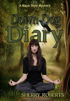 Down Dog Diary (Maya Skye Novels Book 1) by [Roberts, Sherry]