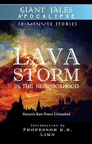 Lava Storm In the Neighborhood: Nature's Raw Power Unleashed (Giant Tales Apocalypse 10-Minute Stories)