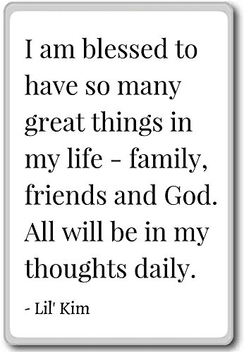 I am blessed to have so many great things in my li... - Lil' Kim quotes fridge magnet, White