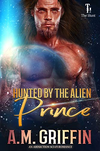 Hunted By The Alien Prince: An Alien Abduction Romance (The Hunt Book 2)