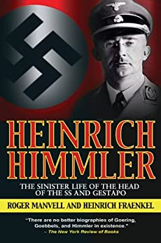 Heinrich Himmler: The Sinister Life of the Head of the SS and Gestapo by [Manvell, Roger, Fraenkel, Heinrich]