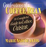 Confessions of a Coffee Bean: The Complete Guide to Coffee Cuisine (Square One Classics)