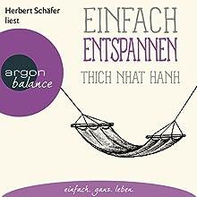 Einfach entspannen Hörbuch von Thich Nhat Hanh Gesprochen von: Herbert Schäfer