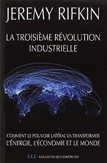 La troisième révolution industrielle : comment le pouvoir latéral va transformer l'énergie, l'économie et le monde, Rifkin, Jeremy