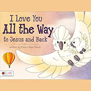 I Love You All the Way to Jesus and Back Audiobook