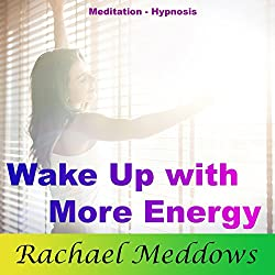 Wake Up with More Energy: Be Productive with Meditation and Hypnosis