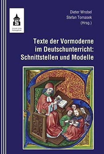Texte der Vormoderne im Deutschunterricht: Schnittstellen und Modelle