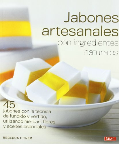 Jabones artesanales con ingredientes naturales / Soapmaking the natural way: 45 jabones con la técnica de fundido y vertido, utilizando hierbas, ... Flowers + Essential Oils (Spanish Edition) by Brand: El Drac Editorial S L