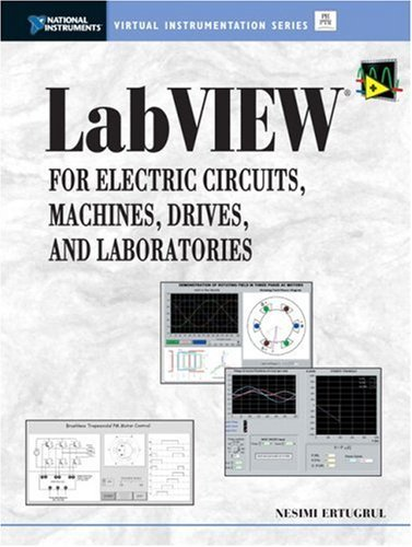 LabVIEW for Electric Circuits, Machines, Drives, and Laboratories by Nesimi Ertugrul (2002-05-17)