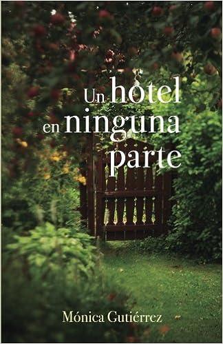 Un hotel en ninguna parte (Spanish Edition): Mónica ...