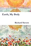 Earth, My Body, Richard Sievers, 0982920709