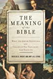 The Meaning of the Bible, Douglas A. Knight and Amy-Jill Levine, 0061121754