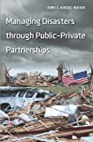 Managing Disasters Through Public-Private Partnerships, Abou-Bakr, Ami J., 1589019504