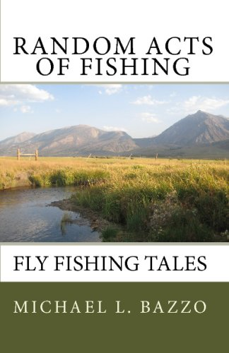- Random Acts Of Fishing: Fly-Fishing Tales