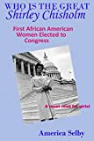 Who is the Great Shirley Chisholm: First African American Women to be Elected to Congress and to Run for President (Great Women) (Volume 1)