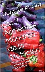 Los 7 Alimentos Monarca de la Nutrición: Como vivir más y mejor con menos medicinas