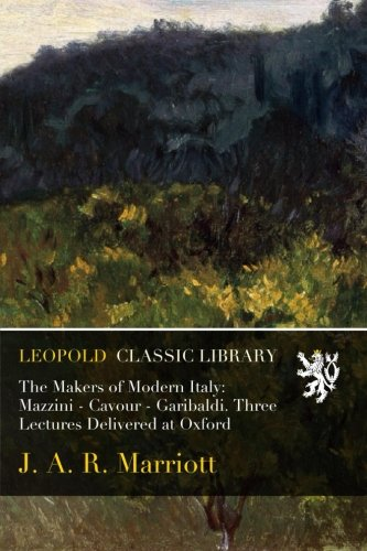 Download The Makers of Modern Italy: Mazzini - Cavour - Garibaldi. Three Lectures Delivered at Oxford ebook