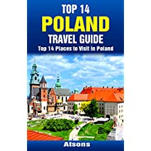 Top 14 Places to Visit in Poland - Top 14 Poland Travel Guide (Includes Krakow, Warsaw, Wroclaw, Gdansk, Poznan, Auschwitz, More) (Europe Travel Series Book 31)