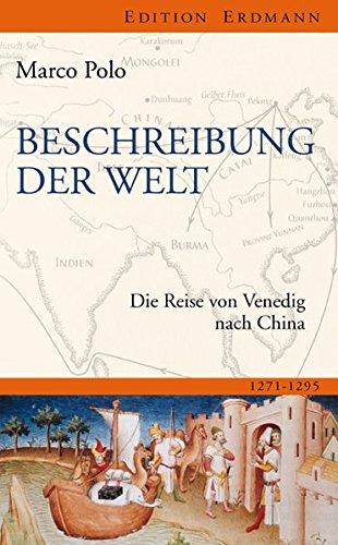 Beschreibung der Welt: Die Reise von Venedig nach China 1271-1295