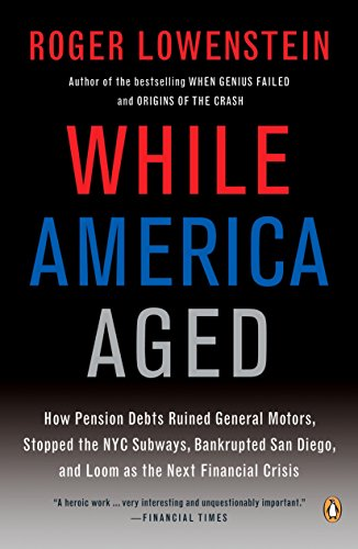 While America Aged: How Pension Debts Ruined General Motors, Stopped the NYC Subways, Bankrupted San  Diego, and Loom as