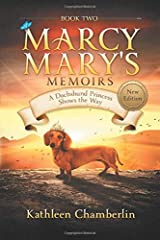 Marcy Mary's Memoirs: A Dachshund Princess Shows the Way Paperback