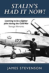 Stalin's Had It Now: Learning to be a fighter pilot during the Cold War. Teenage Memories