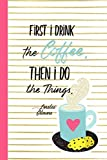 First I Drink the Coffee. Then I Do the Things.: (6' X 9') Lined Notebook Journal Composition Book for Fans of Gilmore Girls Lorelai Rory Luke's Coffee Lovers