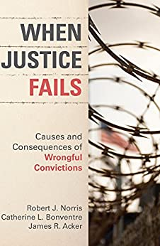 When Justice Fails: Causes and Consequences of Wrongful Convictions by [Norris, Robert J., Bonventre, Catherine L., Acker, James R.]