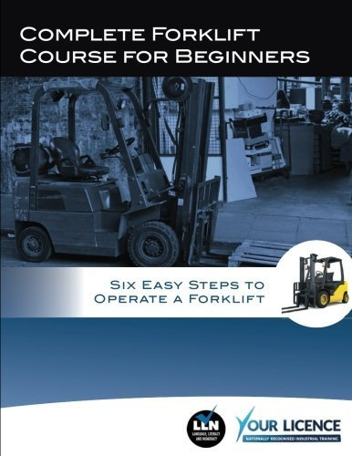 Complete Forklift Course for Beginners: Six Easy Steps to Operate a Forklift by Mr Allan Fowler (2015-07-07)