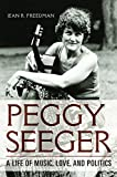 "Jean R. Freedman, ""Peggy Seeger: A Life of Music, Love, and Politics"" (U Illinois Press, 2017)"