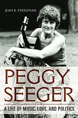 Peggy Seeger: A Life of Music, Love, and Politics (Music in American Life) pdf epub