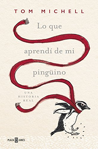 Lo que aprendi de mi pingüino/The Penguin Lessons: What I Learned from a Remar kable Bird (Spanish Edition)