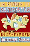 In Search of Kazakhstan The Land That Disappeared