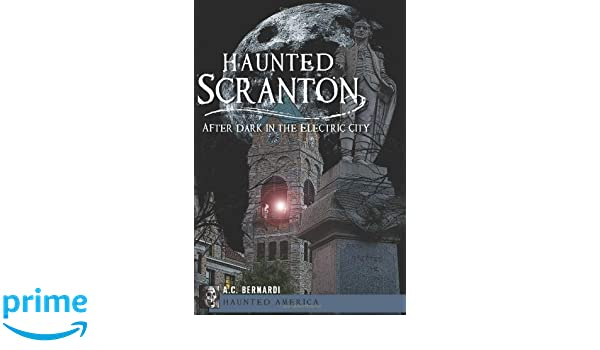 Haunted Scranton: After Dark in the Electric City (Haunted America on