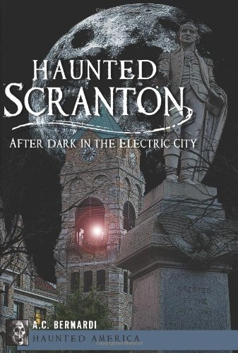 Haunted Scranton:: After Dark in the Electric City (Haunted - Pa In Stores Scranton