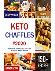 Keto Chaffles: More than 150 Delicious Low Carb Ketogenic Waffle Recipes to Lose Weight, Boost Metabolism and Reverse Disease