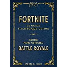 Fortnite : le Guide stratégique ultime (French Edition)
