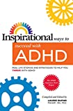 Inspirational Ways to Succeed with ADHD: Real Life Stories and Strategies to Help You Thrive with ADHD (ADHD Awareness Book Project 4)