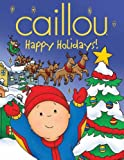 Caillou: Happy Holidays! (Caillou (Hardcover))