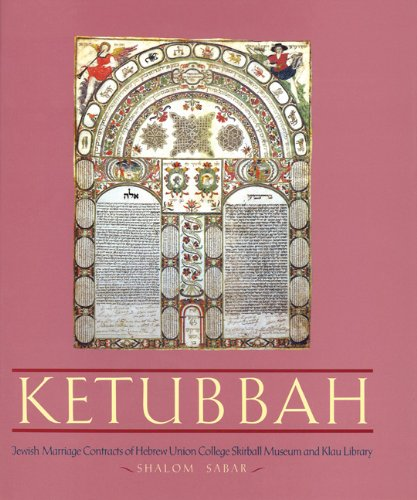 Ketubbah: Jewish Marriage Contracts of Hebrew Union College, Skirball Museum, and Klau Library (Philip and Muriel Berman Edition)