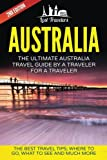 Australia: The Ultimate Australia Travel Guide By A Traveler For A Traveler: The Best Travel Tips; Where To Go, What To See And Much More (Lost ... Australia Tour, Best of AUSTRALIA Travel)